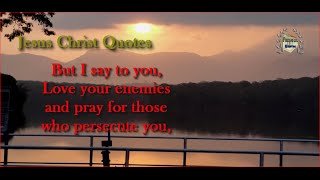 But I say to you, Love your enemies...: Jesus Christ Quotes
