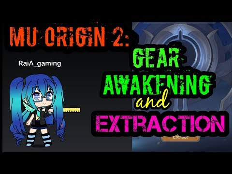 MU ORIGINS 2: GEAR AWAKENING AND EXTRACTION (TIPS TRICKS AND GUIDE)