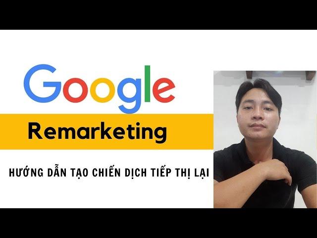 [Toàn Vũ] Tạo Quảng Cáo Remarketing Google Ads mới nhất 2021, hướng dẫn thực chiến tại nhà