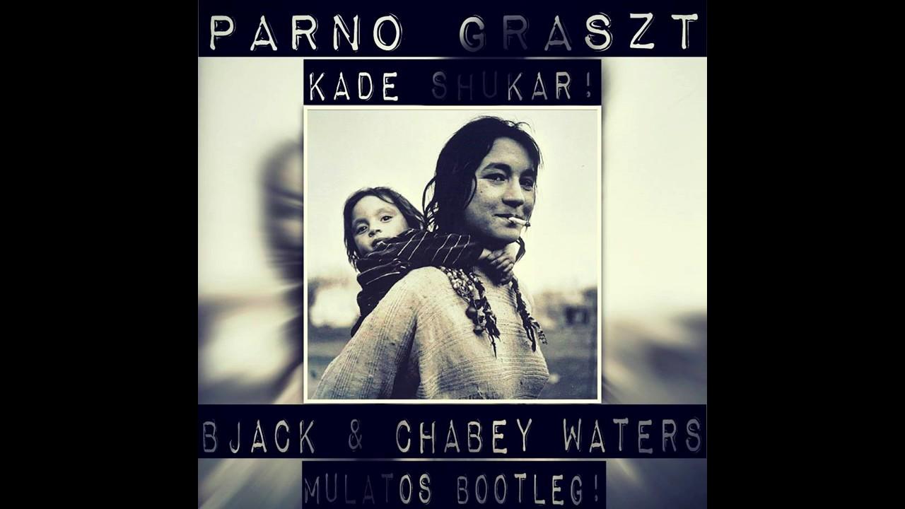 Parno Graszt - Káde Shukár (Bjack & Chabey Waters Mulatós Bootleg)