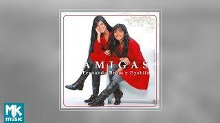 Video AMIGAS - Fernanda Brum e Eyshila - Volume 1 (CD COMPLETO) download MP3, 3GP, MP4, WEBM, AVI, FLV Oktober 2018