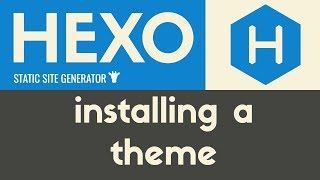 Installing a Theme | Hexo - Static Site Generator | Tutorial 10