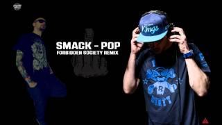 SMACK - POP [FORBIDDEN SOCIETY RMX]