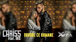 CHRISS feat Iris - Drogul Ce Ramane (Official Video)