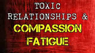 Toxic Relationships & Compassion Fatigue: When There Are Too Many Emergencies *NEW*