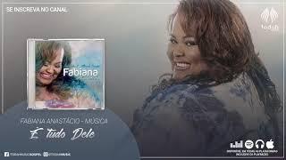 Fabiana Anastácio   É Tudo Dele