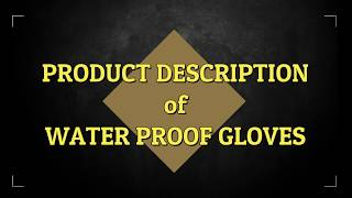 Product Description - Water Proof Gloves Volume 1