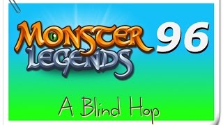 A Blind Hop - Monster Legends - Part 96