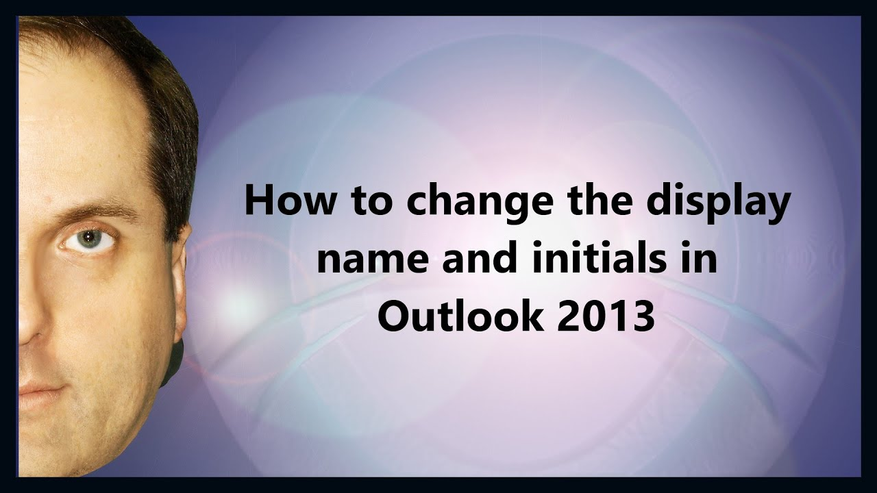 How to change the display name and initials in Outlook 2013