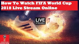 How To Watch FIFA World Cup 2018 Live Stream Online