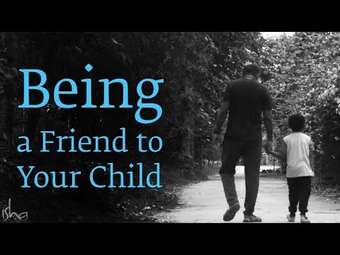 Being a Friend to Your Child - Sadhguru
