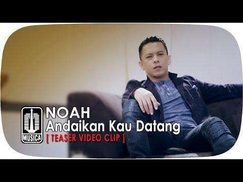 NOAH - Andaikan Kau Datang [Teaser Video Klip]