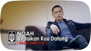 Video NOAH - Andaikan Kau Datang [Teaser Video Klip] download MP3, 3GP, MP4, WEBM, AVI, FLV Juli 2018