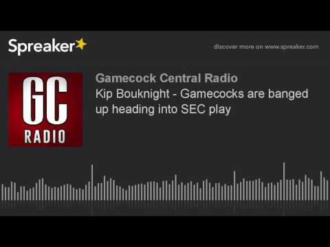 Kip Bouknight - Gamecocks are banged up heading into SEC play
