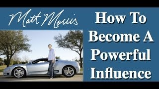 How To Become A Powerful Influence in Life And in Business