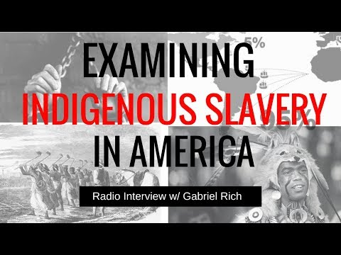 Interview - Examining Indigenous Slavery in America // The Rich Report A4 Radio 11-11-2016