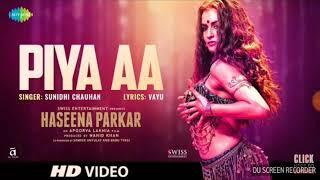 Piya aa | Full song | Haseena Parkar | Shraddha Kapoor | SunidhiChauhan |