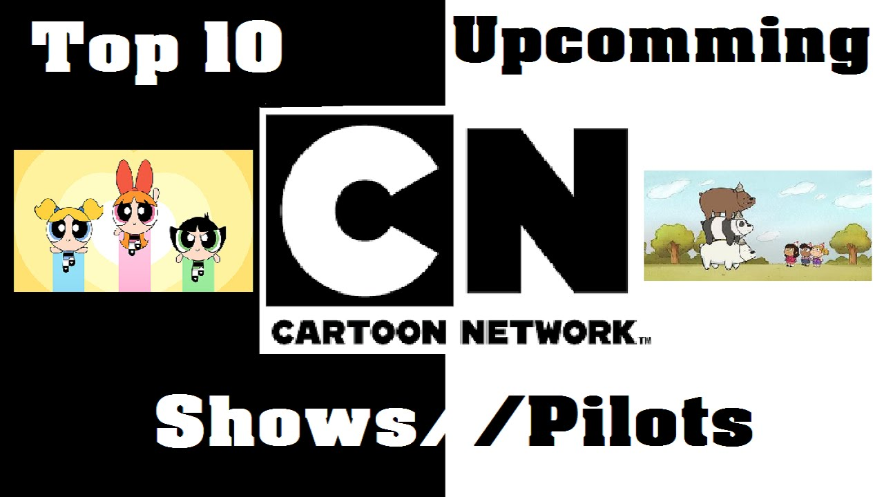Top 10 Upcoming Cartoon Network Shows Pilots Youtube