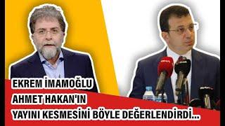 Ekrem İmamoğlu Ahmet Hakan'ın yayını kesmesini böyle değerlendirdi