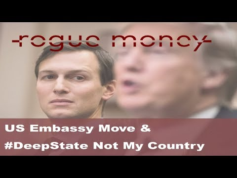Rogue Mornings - US Embassy Move, #DeepState NOT My Country & Dollar Demise Escalates  (5/15/2018)