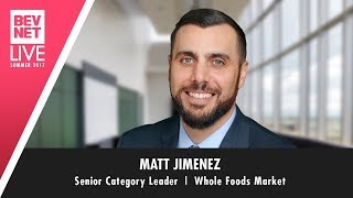 BevNET Live Summer 2017 - Winning in Whole Foods with Matt Jimenez