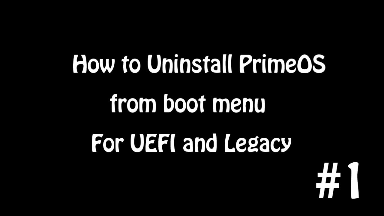 How to Uninstall PrimeOS For Both Legacy and UEFI