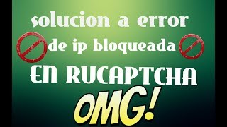 SOLUCION AL RECAPTCHA BOT IP BLOQUEADA EN RUCAPTCHAS  SOLUCION DEFINITIVA