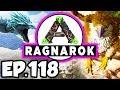 ARK: Ragnarok Ep.118 - DRAGON DINOSAURS TAME ATTEMPT, SECOND UNICORN!!! (Modded Dinosaurs Gameplay)