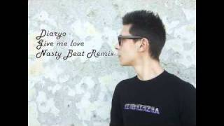 Download Diaryo - Give me love (Nasty Beat Remix) MP3 song and Music Video
