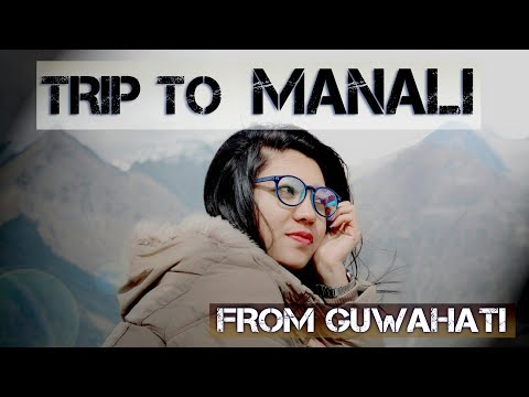 TRIP TO MANALI |ROHTANG PASS|2017 | FROM GUWAHATI |HD|