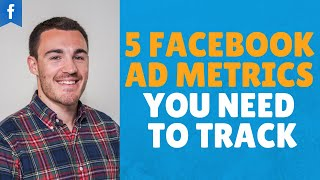 5 Facebook Advertising Metrics You Need To Track