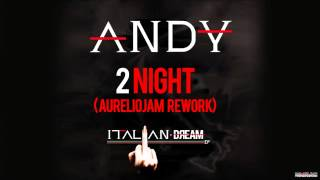 ANDY - 2Night (ft. Kay B) - (AurelioJam Rework)