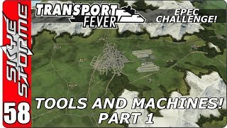 Transport Fever EPEC Challenge Ep 58 - Tools and Machines - Part 1