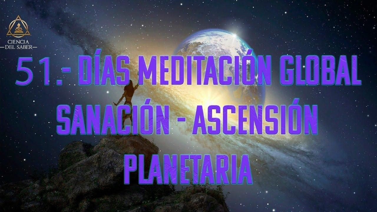 51 DÍAS.- MEDITACIÓN GLOBAL PARA LA SANACIÓN Y ASCENSIÓN PLANETARIA EN VIVO
