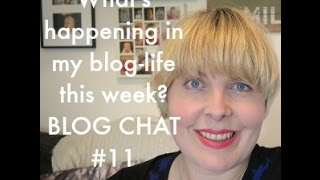 What's happening in my blog-life this week? Blog Chat #11