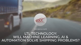 LTL Technology: Will Machine Learning, AI & Automation Solve Shipping Problems?