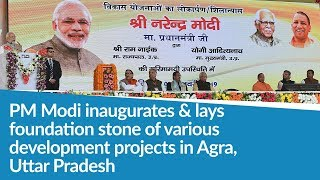 PM Modi inaugurates & lays foundation stone of various development projects in Agra, Uttar Pradesh