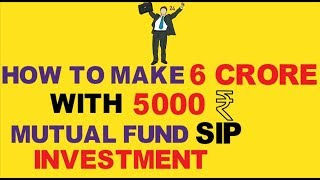 How to make 6 crore by investing 5000 Rs in mutual funds sip