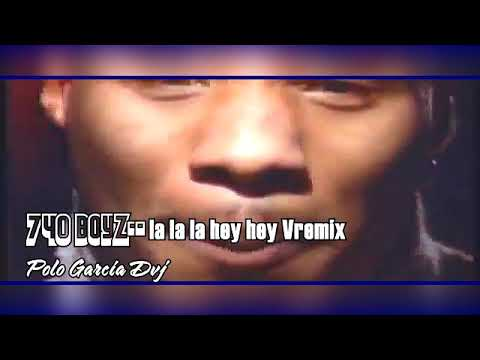 The 740 Boyz   La La LA  Hey Hey Vremix Polo Garcia Dvj
