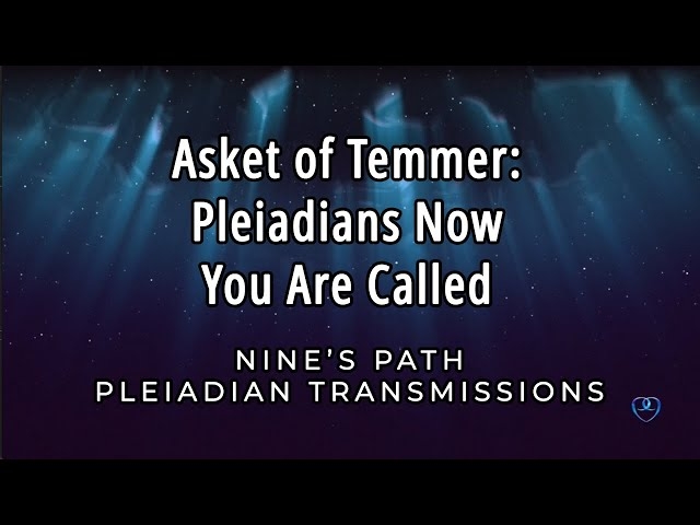 Pleiadians Now You Are Called | Asket of Temmer | Nine's Path Pleiadian Transmission