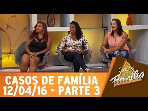 Casos De Família (12/04/16) - Praga é Ter Uma Irmã Como Você - Parte 3