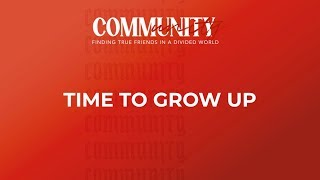 """Time To Grow Up"" // Community - Week Five 