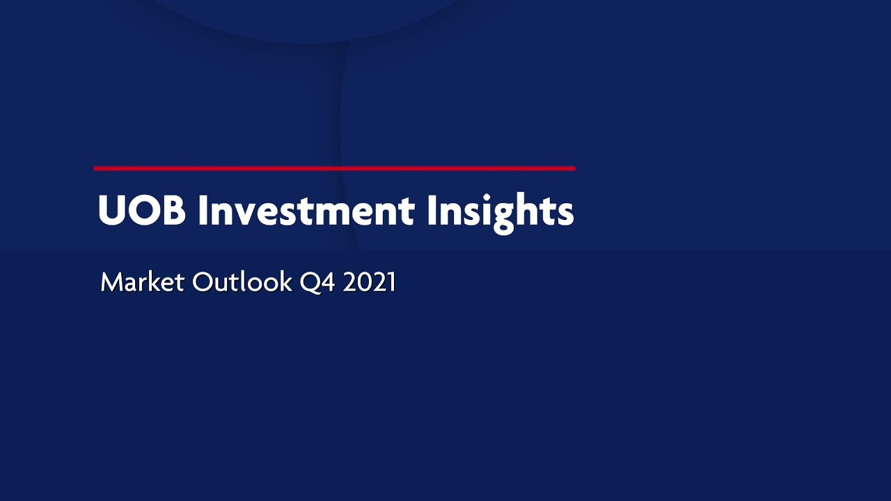 Download UOB Investment Insights - Market Outlook Q4 2021