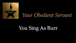 Hamilton - Your Obedient Servant - Karaoke/Sing With Me: You Sing Burr
