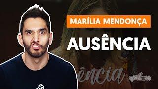 Baixar AUSÊNCIA - Marília Mendonça (aula de violão simplificada)