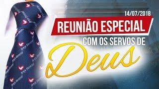 Reunião Especial com os servos de Deus - 14/07/2018