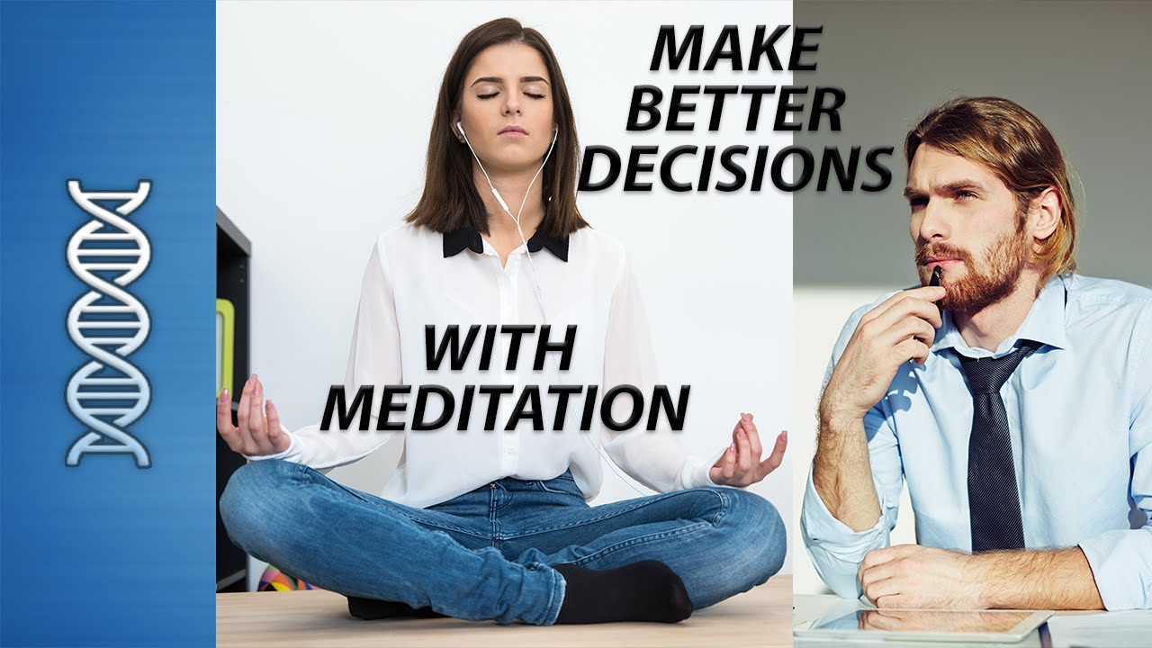 You Can Make Better Decisions with Meditation - YouTube