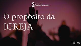 O propósito da Igreja  - ep 02