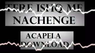 Tere Ishq Mein Nachenge Acapella Download