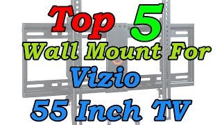 5 Best Wall Mount For 55 Inch Vizio TV 2018